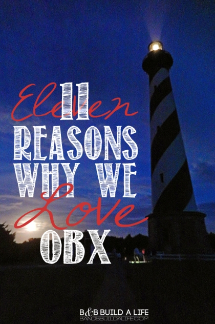 11 reasons why we love OBX Outer Banks @ BandBBuildALife.com