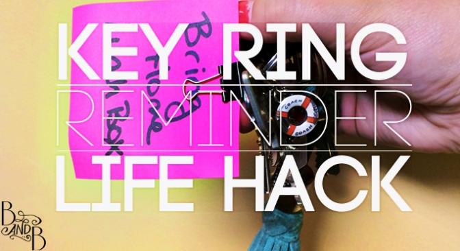 Key Ring Reminder – LIFE HACK