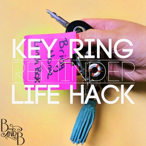Key Ring Reminder - Life Hack from BandBBuildALife.com