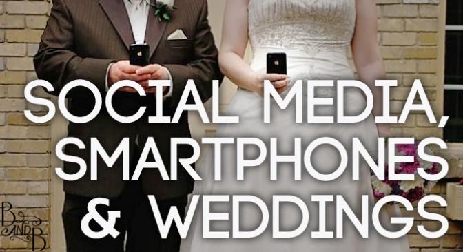 Weddings in the Smart Phone & Social Media Age